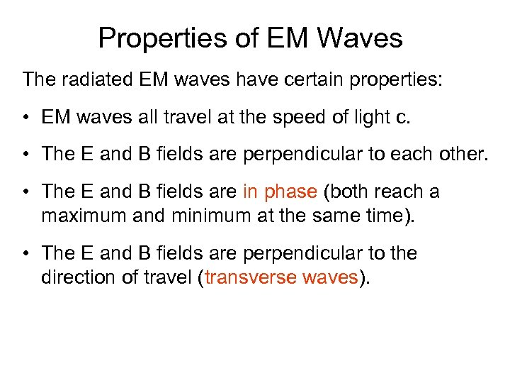 Properties of EM Waves The radiated EM waves have certain properties: • EM waves