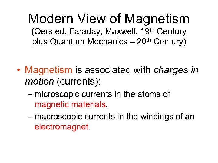 Modern View of Magnetism (Oersted, Faraday, Maxwell, 19 th Century plus Quantum Mechanics –