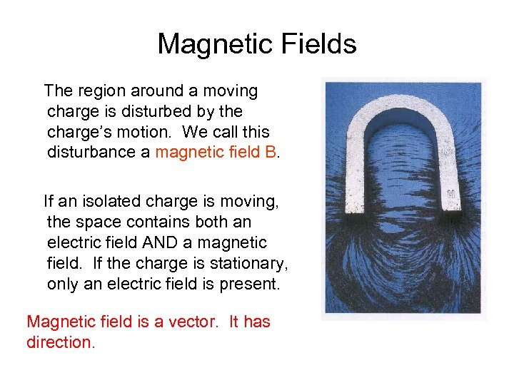 Magnetic Fields The region around a moving charge is disturbed by the charge's motion.