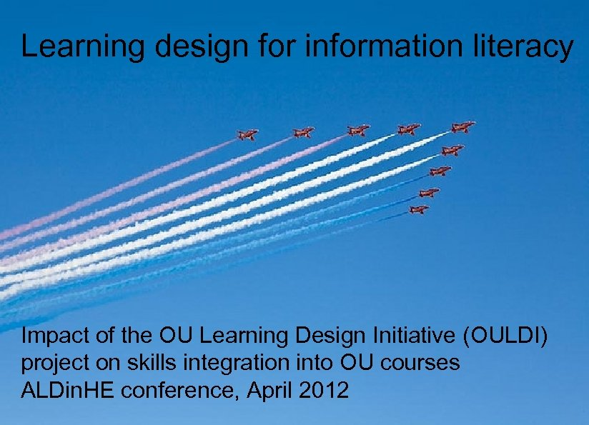 Learning design for information literacy Impact of the OU Learning Design Initiative (OULDI) project