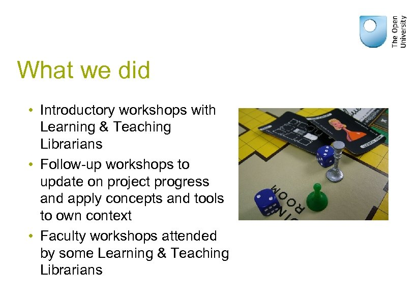 What we did • Introductory workshops with Learning & Teaching Librarians • Follow-up workshops