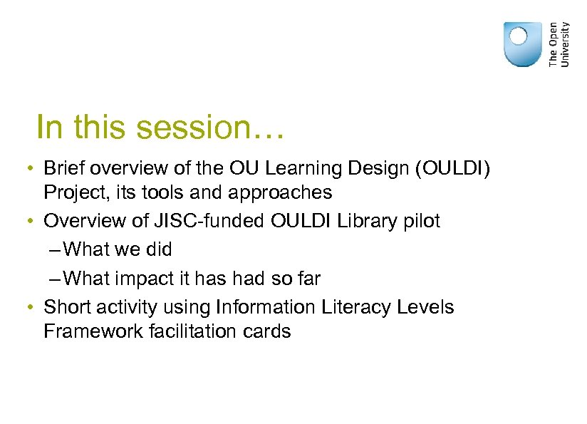 In this session… • Brief overview of the OU Learning Design (OULDI) Project, its