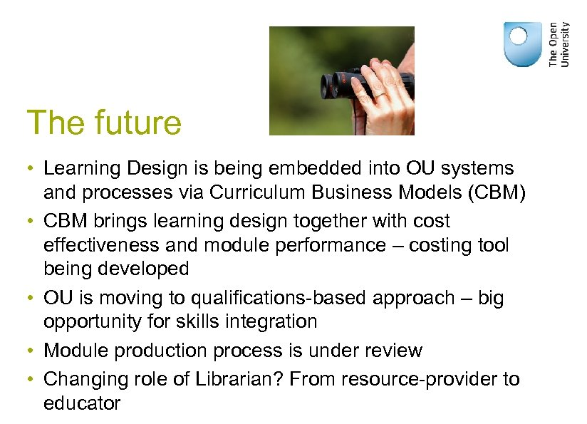 The future • Learning Design is being embedded into OU systems and processes via