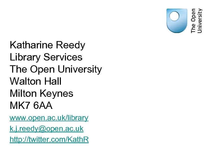 Katharine Reedy Library Services The Open University Walton Hall Milton Keynes MK 7 6