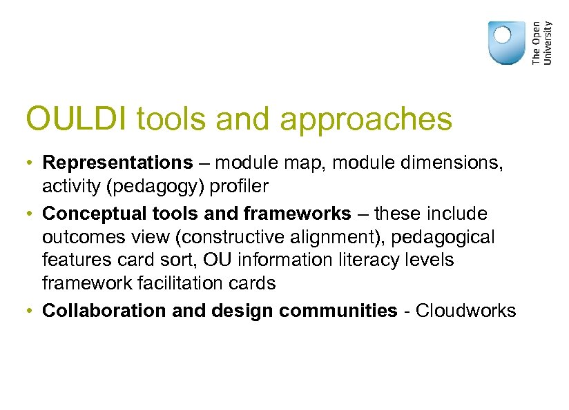 OULDI tools and approaches • Representations – module map, module dimensions, activity (pedagogy) profiler