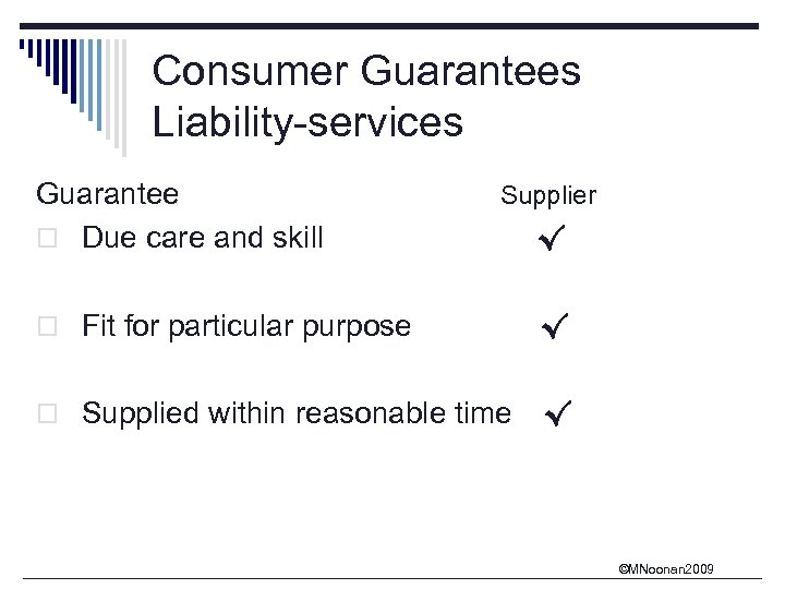Consumer Guarantees Liability-services Guarantee o Due care and skill Supplier √ o Fit for