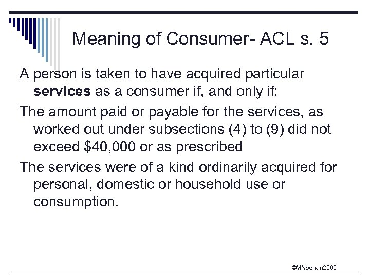 Meaning of Consumer- ACL s. 5 A person is taken to have acquired particular