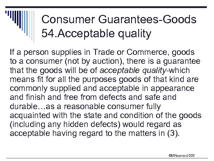 Consumer Guarantees-Goods 54. Acceptable quality If a person supplies in Trade or Commerce, goods