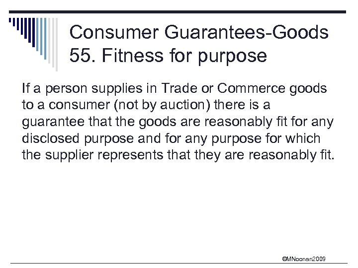 Consumer Guarantees-Goods 55. Fitness for purpose If a person supplies in Trade or Commerce