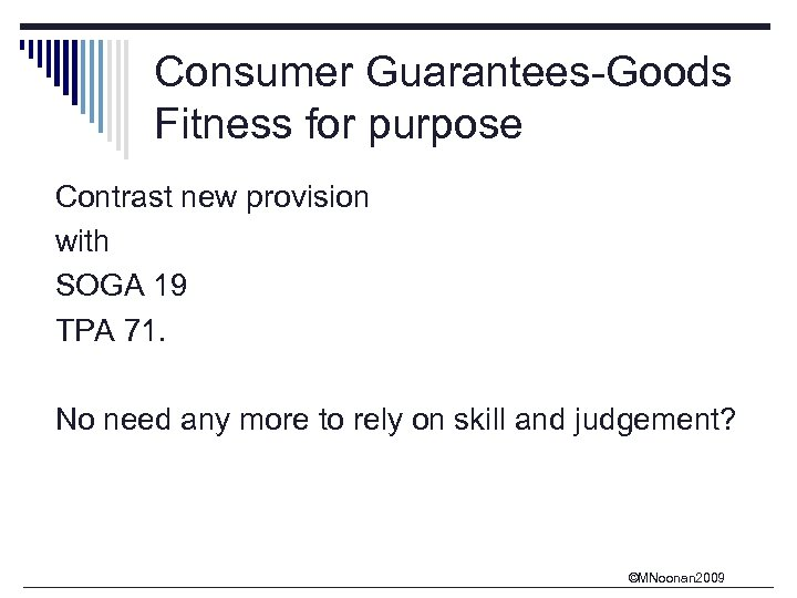 Consumer Guarantees-Goods Fitness for purpose Contrast new provision with SOGA 19 TPA 71. No