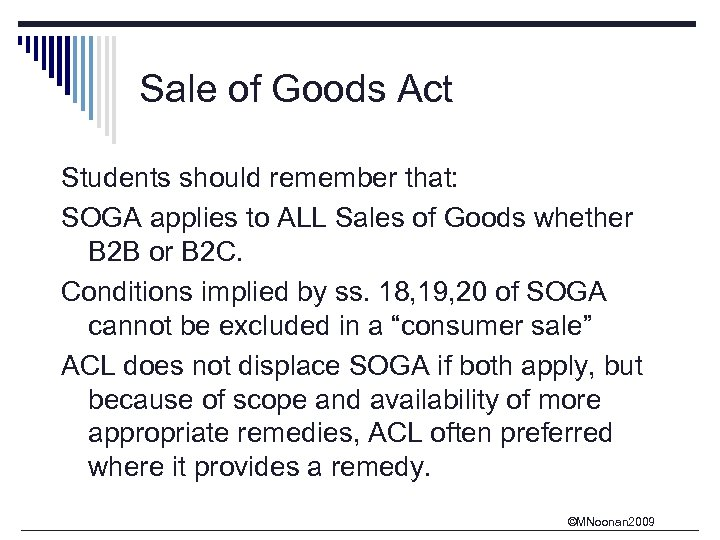 Sale of Goods Act Students should remember that: SOGA applies to ALL Sales of