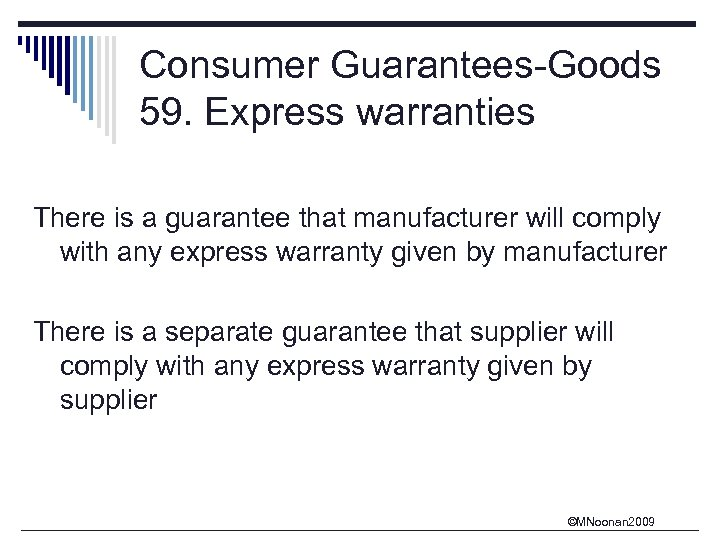 Consumer Guarantees-Goods 59. Express warranties There is a guarantee that manufacturer will comply with