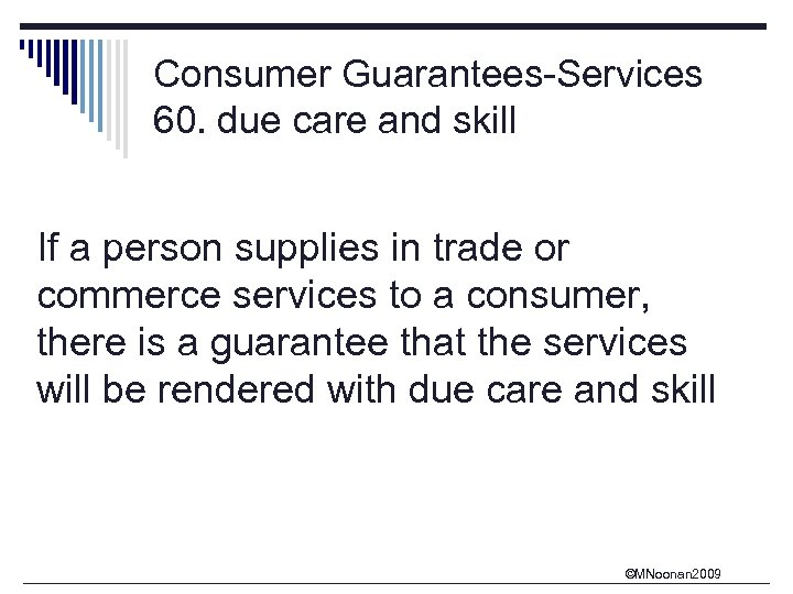 Consumer Guarantees-Services 60. due care and skill If a person supplies in trade or