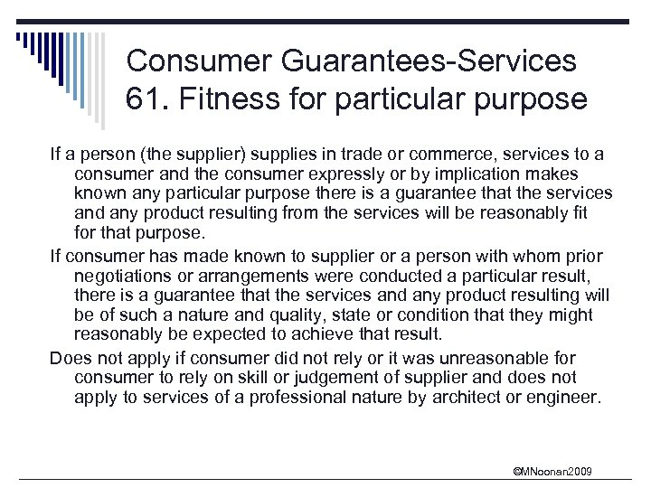 Consumer Guarantees-Services 61. Fitness for particular purpose If a person (the supplier) supplies in