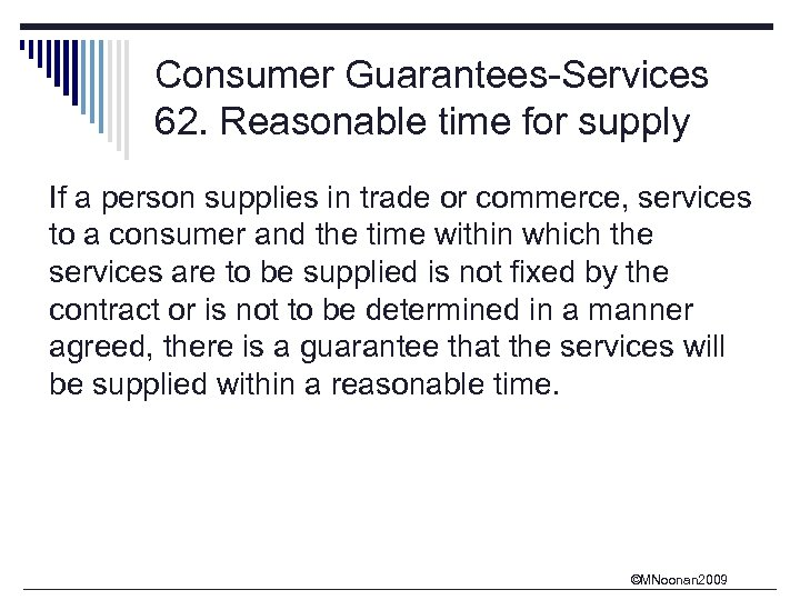 Consumer Guarantees-Services 62. Reasonable time for supply If a person supplies in trade or