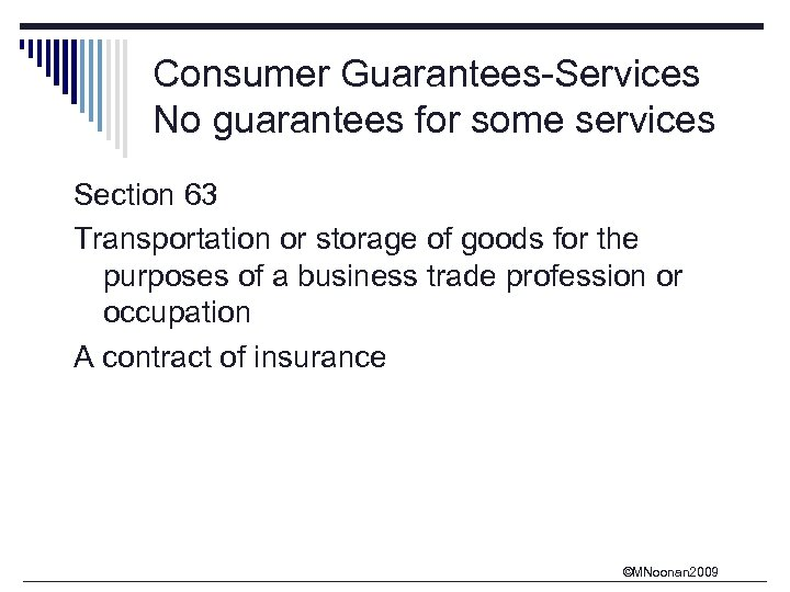 Consumer Guarantees-Services No guarantees for some services Section 63 Transportation or storage of goods
