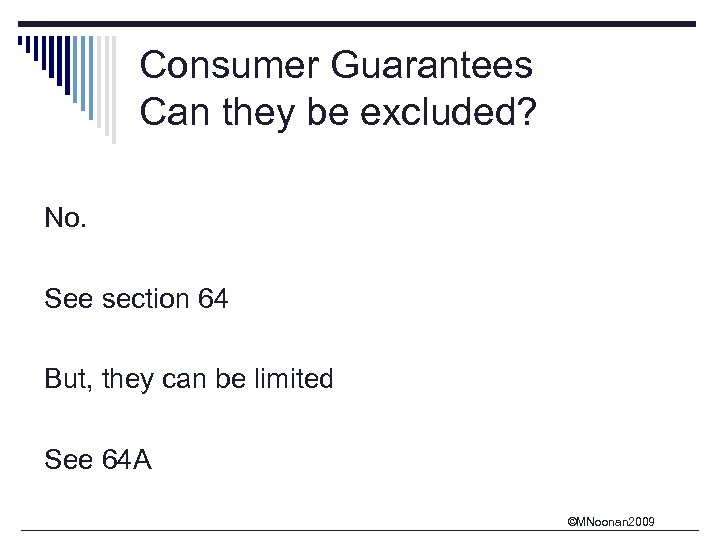 Consumer Guarantees Can they be excluded? No. See section 64 But, they can be