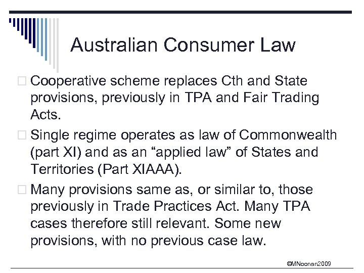 Australian Consumer Law o Cooperative scheme replaces Cth and State provisions, previously in TPA