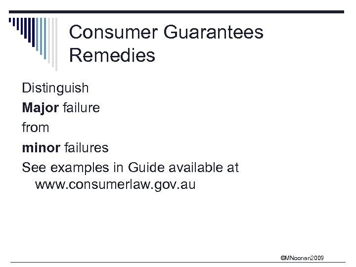 Consumer Guarantees Remedies Distinguish Major failure from minor failures See examples in Guide available