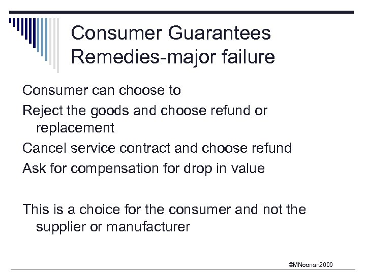 Consumer Guarantees Remedies-major failure Consumer can choose to Reject the goods and choose refund