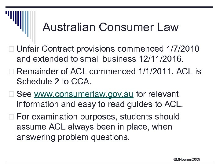 Australian Consumer Law o Unfair Contract provisions commenced 1/7/2010 and extended to small business