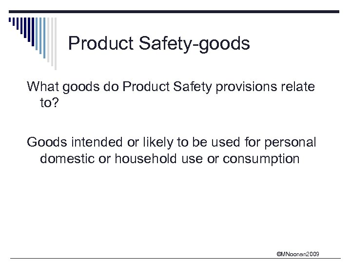 Product Safety-goods What goods do Product Safety provisions relate to? Goods intended or likely