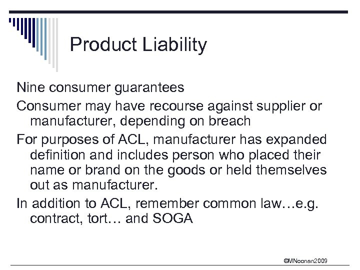 Product Liability Nine consumer guarantees Consumer may have recourse against supplier or manufacturer, depending