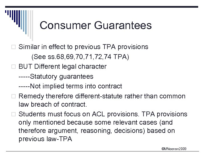 Consumer Guarantees o Similar in effect to previous TPA provisions (See ss. 68, 69,