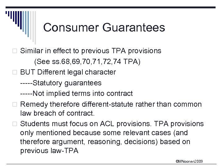 Consumer Guarantees o Similar in effect to previous TPA provisions (See ss. 68, 69,