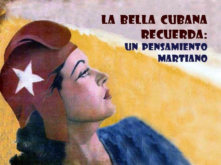 LA BELLA CUBANA RECUERDA: UN PENSAMIENTO MARTIANO