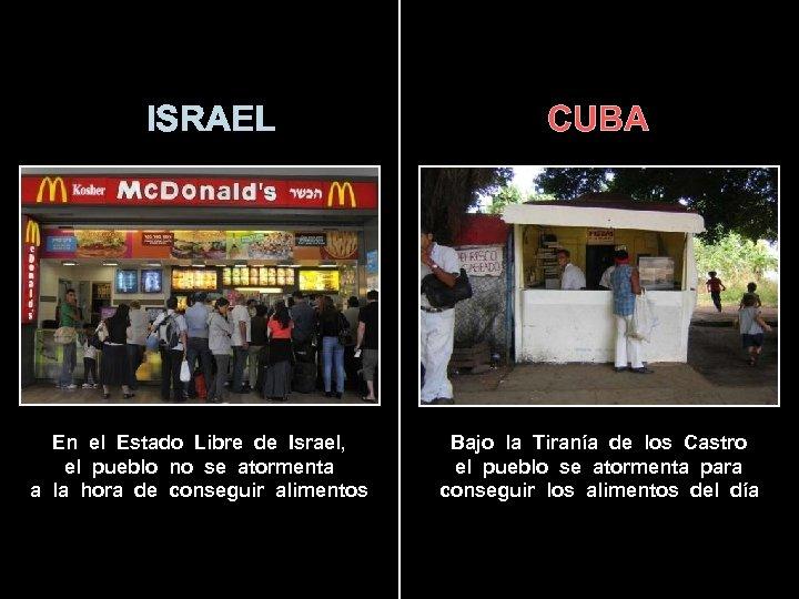 ISRAEL En el Estado Libre de Israel, el pueblo no se atormenta a la