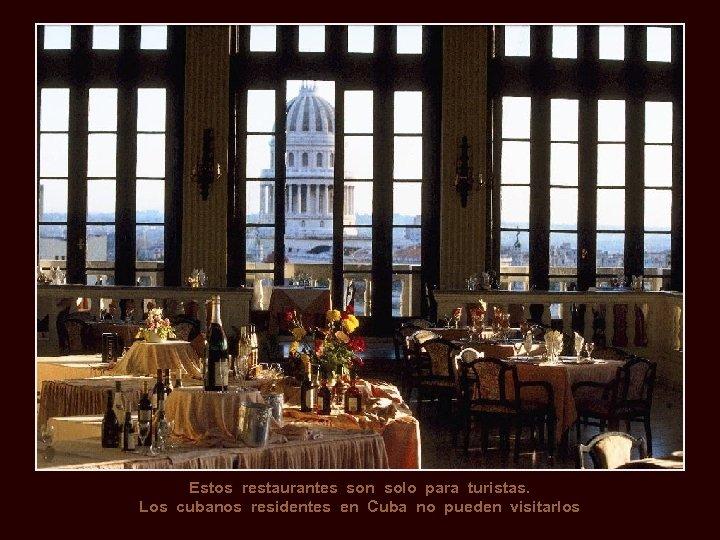 Estos restaurantes son solo para turistas. Los cubanos residentes en Cuba no pueden visitarlos