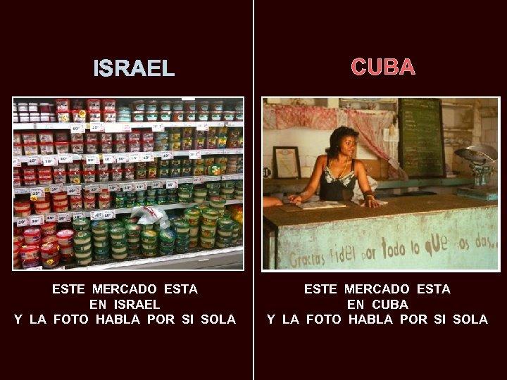 ISRAEL ESTE MERCADO ESTA EN ISRAEL Y LA FOTO HABLA POR SI SOLA CUBA