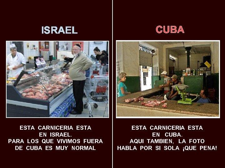 ISRAEL ESTA CARNICERIA ESTA EN ISRAEL. PARA LOS QUE VIVIMOS FUERA DE CUBA ES