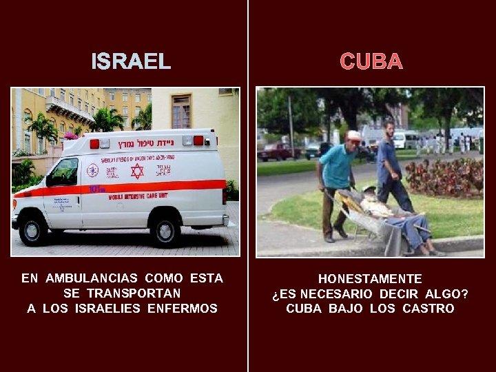 ISRAEL EN AMBULANCIAS COMO ESTA SE TRANSPORTAN A LOS ISRAELIES ENFERMOS CUBA HONESTAMENTE ¿ES