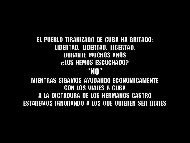 EL PUEBLO TIRANIZADO DE CUBA HA GRITADO: LIBERTAD, DURANTE MUCHOS AÑOS ¿LOS HEMOS ESCUCHADO?
