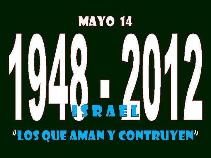 """MAYO 14 ISRAEL """"LOS QUE AMAN Y CONTRUYEN"""""""