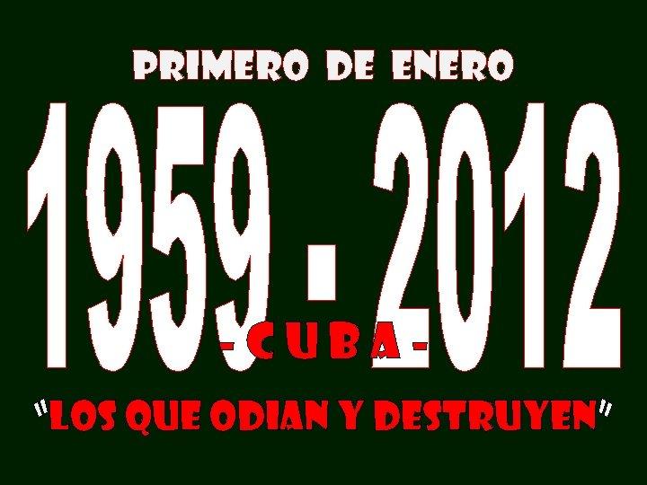 """PRIMERO DE ENERO -CUBA""""LOS QUE ODIAN Y DESTRUYEN"""""""