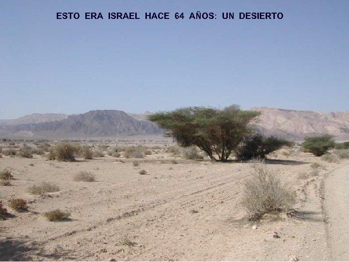ESTO ERA ISRAEL HACE 64 AÑOS: UN DESIERTO
