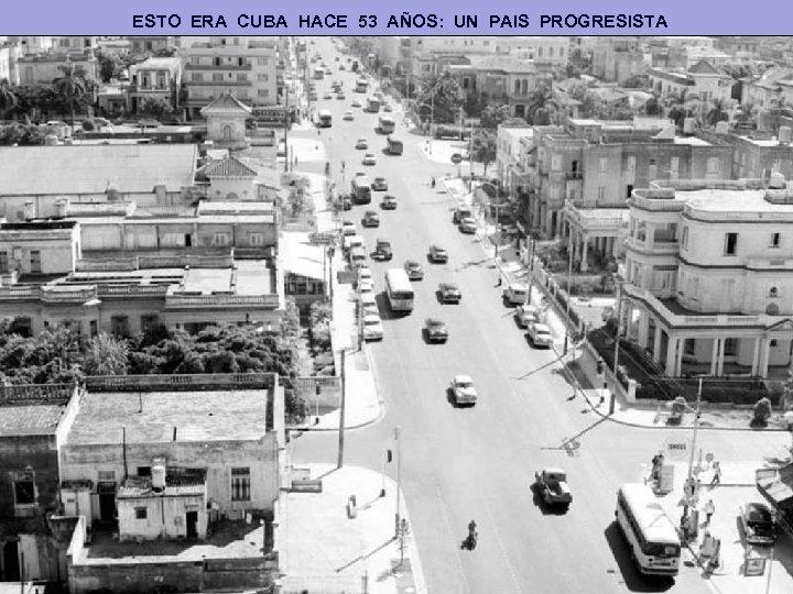 ESTO ERA CUBA HACE 53 AÑOS: UN PAIS PROGRESISTA