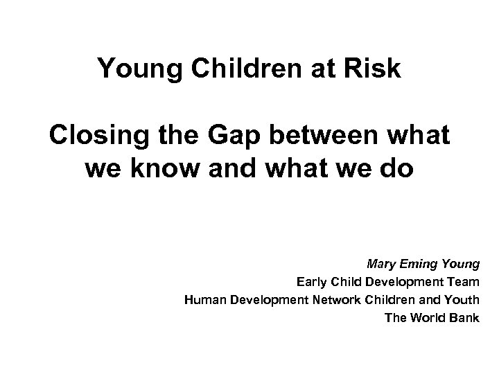 Young Children at Risk Closing the Gap between what we know and what we