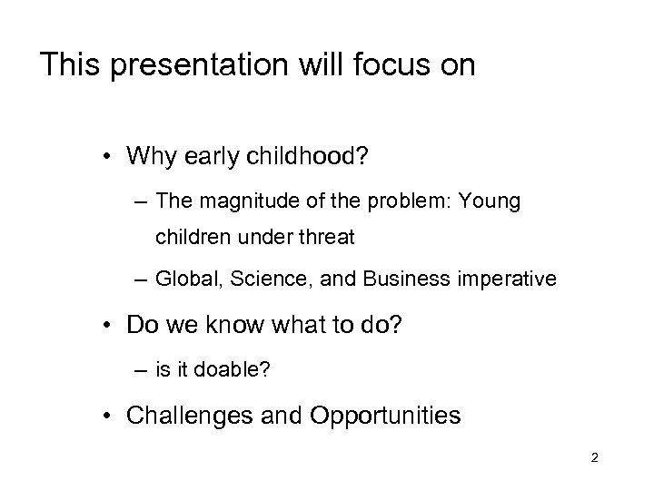 This presentation will focus on • Why early childhood? – The magnitude of the
