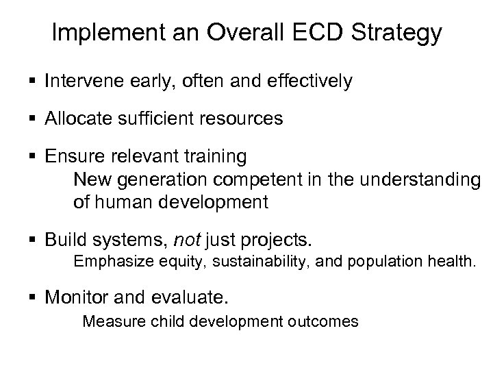 Implement an Overall ECD Strategy § Intervene early, often and effectively § Allocate sufficient