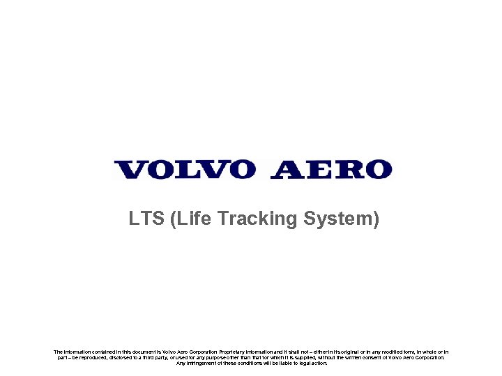 LTS (Life Tracking System) The information contained in this document is Volvo Aero Corporation