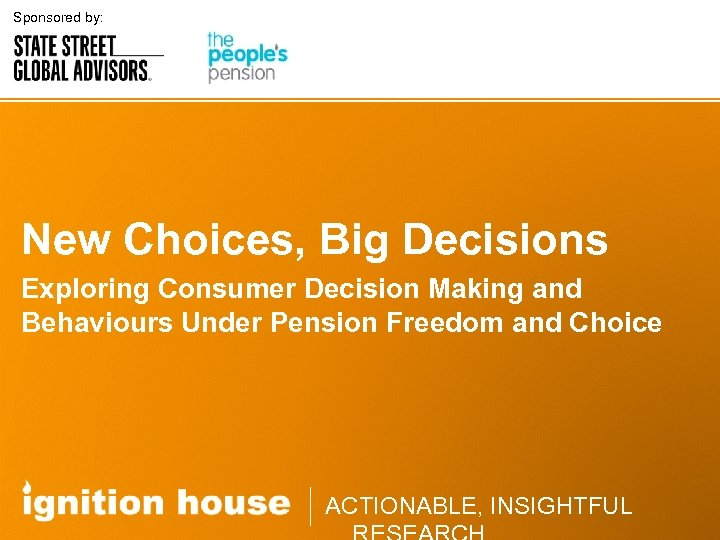 Sponsored by: New Choices, Big Decisions Exploring Consumer Decision Making and Behaviours Under Pension