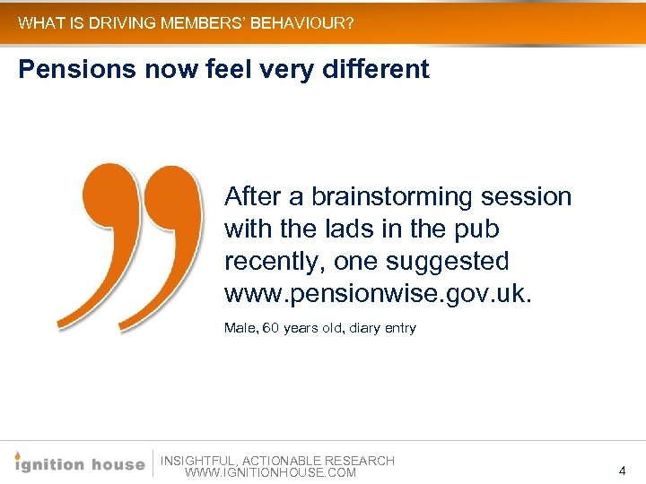 WHAT IS DRIVING MEMBERS' BEHAVIOUR? Pensions now feel very different After a brainstorming session