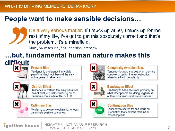 WHAT IS DRIVING MEMBERS' BEHAVIOUR? People want to make sensible decisions… It's a very