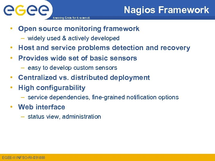 Nagios Framework Enabling Grids for E-scienc. E • Open source monitoring framework – widely