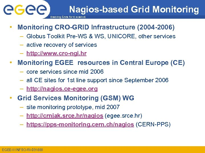 Nagios-based Grid Monitoring Enabling Grids for E-scienc. E • Monitoring CRO-GRID Infrastructure (2004 -2006)
