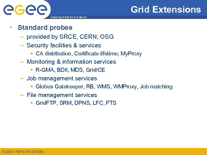 Grid Extensions Enabling Grids for E-scienc. E • Standard probes – provided by SRCE,